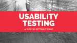Usability Testing Tips – 10 Tips For Getting It Right
