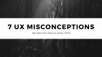 Why You Should Avoid These 7 UX Misconceptions