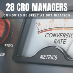 28 CRO Managers On How To Be Great At Optimization