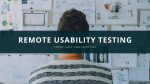 Remote Usability Testing: Cheap, Easy, and Effective