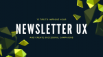 15 Newsletter UX Tips For Creating An Awesome Campaign