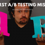 11 Worst A/B Testing Mistakes According to Experts