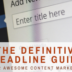 The Definitive Headline Guide ~ For Awesome Content Marketers