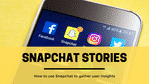 How To Use Snapchat Stories To Gather User Insights