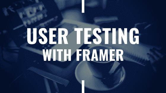 user testing with framer