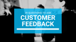 Customer Feedback: 29 Questions You Should Ask