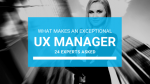 UX Manager: 24 Experts On What Makes Exceptional UX Managers
