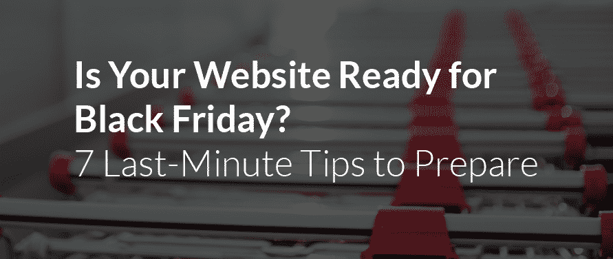 HubSpot Blog: Is Your Website Ready for Black Friday? 7 Last-Minute Tips to Prepare