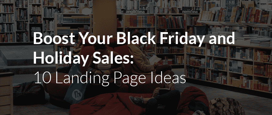 LeadPages.net: Boost Your Black Friday and Holiday Sales with These 10 Landing Page Ideas