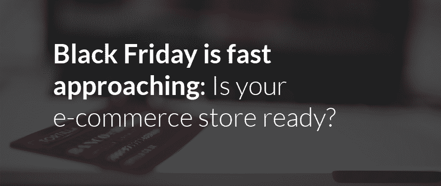 The Future of Commerce: Black Friday is fast approaching: Is your e-commerce store ready?