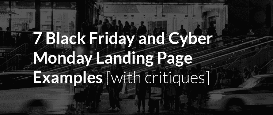 Unbounce: 7 Black Friday and Cyber Monday Landing Page Examples [with critiques]