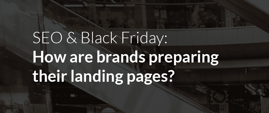 eConsultancy: SEO & Black Friday: How are brands preparing their landing pages?