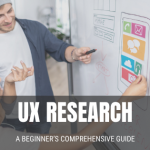 UX Research: A Beginner's Comprehensive Guide