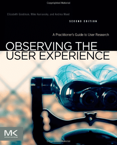 Observing_the_User_Experience_A_Practitioner_s_Guide_to_User_Research_Amazon_co_uk_Mike_Kuniavsky_Elizabeth_Goodman_Andrea_Moed_9780123848697_Books