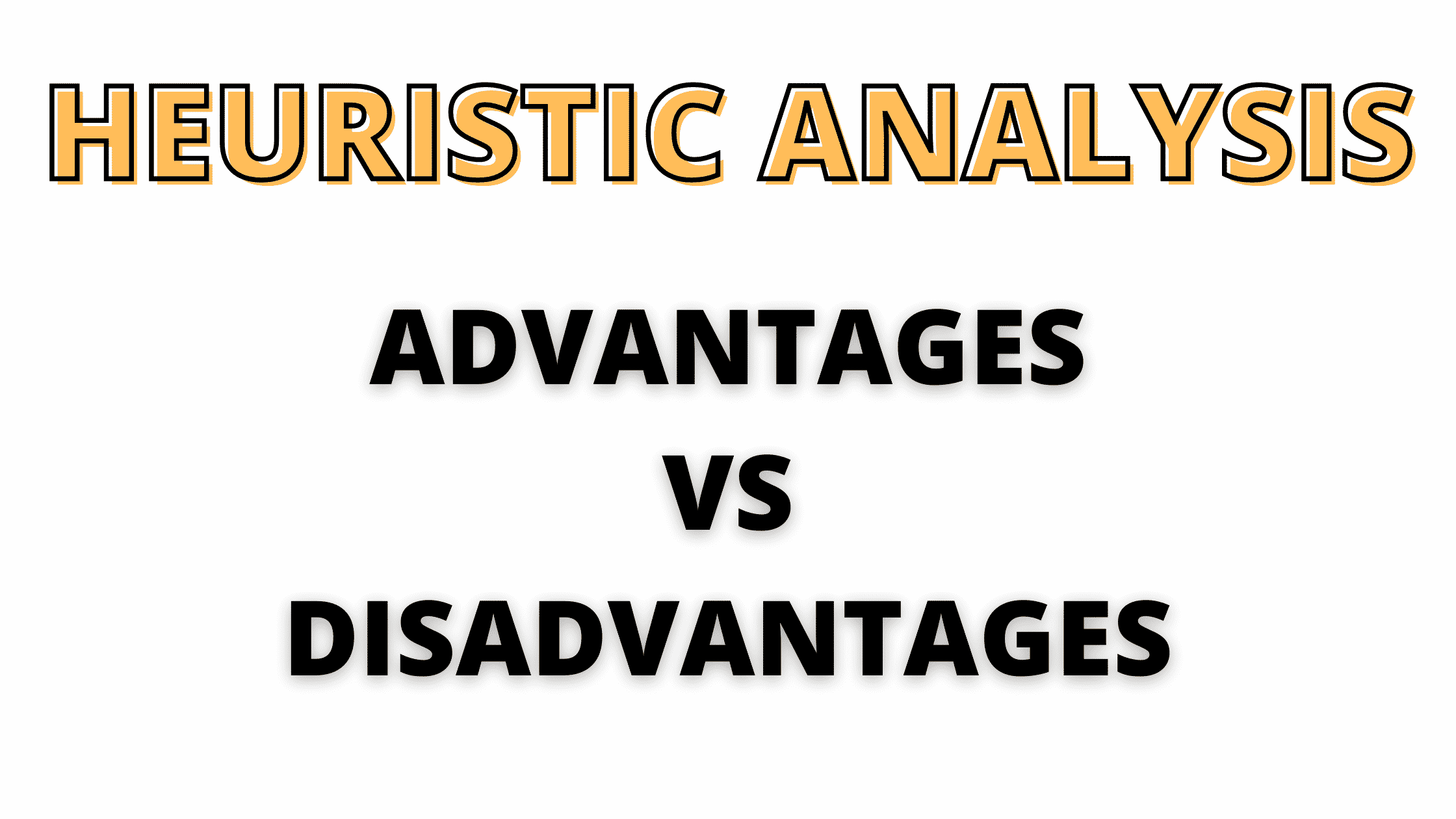 Advantages and disadvantages of heuristic analysis